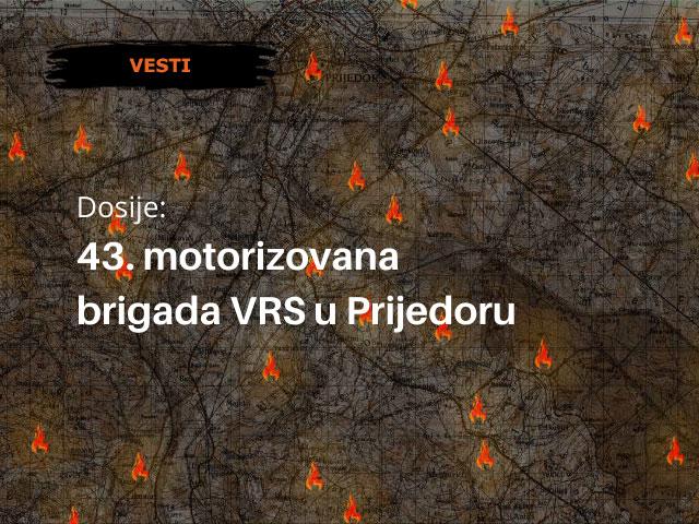 Dosije: 43. motorizovana brigada VRS u Prijedoru