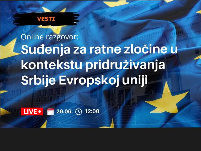 Online razgovor: Suđenja za ratne zločine u kontekstu pridruživanja Srbije Evropskoj uniji Utorak, 29.06.2021. u 12:00