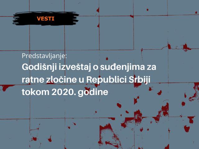 Predstavljanje Godišnjeg izveštaja o suđenjima za ratne zločine u Republici Srbiji tokom 2020. godine
