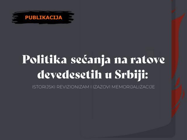 Politika sećanja na ratove devedesetih u Srbiji: istorijski revizionizam i izazovi memorijalizacij